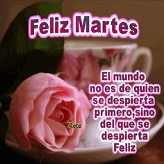 Feliz martes!! El mundo no es de quien se despierta primero,sino de quien se despierta feliz.