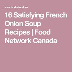 16 Satisfying French Onion Soup Recipes | Food Network Canada