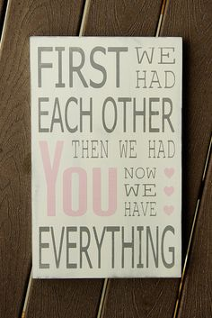 First We Had Each Other Wood Sign...Now We Have Everything Typography Art Sign - Shabby Chic - Subway Art Baby Sign- Your Choice of Colors. $50.00, via Etsy.