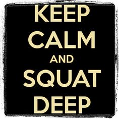 KEEP CALM & SQUAT DEEP