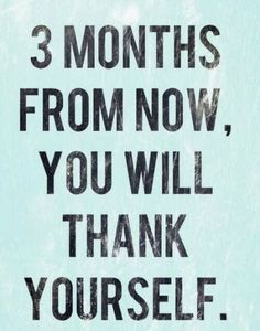 3 SHORT months from now, you will thank yourself. Promise. Bodybuilding.com