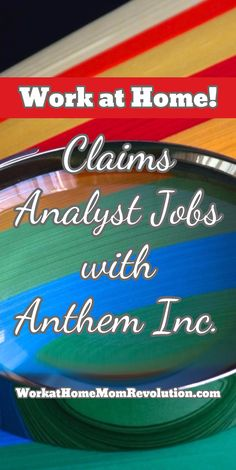 Work at Home! Claims Analyst Jobs with  Anthem Inc. Excellent work from home opportunity with a reputable company! These home-based jobs are available nationwide in the U.S. WorkatHomeMomRevolution.com