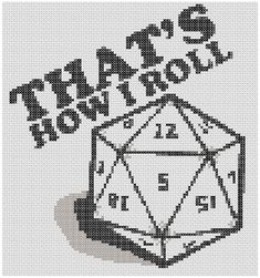 That's How I Roll d20 cross-stitch pattern. Credit: http://www.spritestitch.com/forum/viewtopic.php?f=5&t=3826