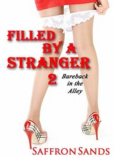 Filled By A Stranger 2 : Bareback in the Alley by Saffron Sands, http://www.amazon.com/dp/B00P8INYQQ/ref=cm_sw_r_pi_dp_u8zwub10MT69V