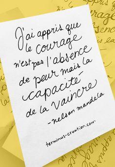 «J'ai appris que le courage n'est pas l'absence de peur mais la capacité de vaincre» #citation #quote de Nelson Mandela #typographie par Terminus Création