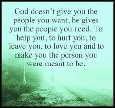 God doesnt give you the people you want....