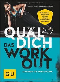 Quäl dich – Das Workout: Aufgeben ist keine Option GU Einzeltitel Gesundheit/Fitness/Alternativheilkunde: Amazon.de: Marco Petrik, Jessica Dannheimer: Bücher