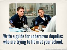 "PROMPT: ""Write a guide for undercover deputies who are trying to fit in at your school."""