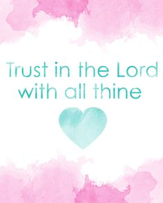 """""""Trust in the Lord with all thine heart."""" (KJV)Proverbs 3:5 <3"""
