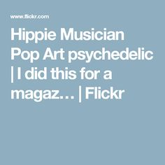 Hippie Musician Pop Art psychedelic | I did this for a magaz… | Flickr