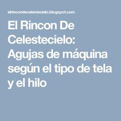 El Rincon De Celestecielo: Agujas de máquina según el tipo de tela y el hilo