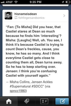 "Misha Collins, Jensen Ackles, Convention quote -- I will never see any scene between the two of them the same way again. ""Oop, there's Cas Counting Dean's freckles again! How far do you think he'll get this time?"""