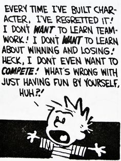 "Calvin and Hobbes QUOTE OF THE DAY (DA): ""Every time I've built character, I've regretted it!"" -- Bill Watterson"