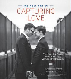 The New Art of Capturing Love: The Essential Guide to Lesbian and Gay Wedding Photography is out today.