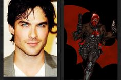 Ian Somerhalder as Red Hood/Jason Todd  He looks like a badass and he looks the part of Jason and he already plays a badass fighter in The Vampire Diaries and it would be awesome to see him fight Batman with guns and would be an awesome anti-hero