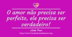 O amor não precisa ser perfeito, ele precisa ser verdadeiro!