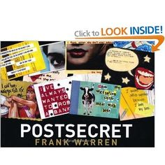Post Secret - Frank Warren  I did have this, but now it's gone. I love these books so much I want it again.
