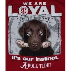 Alabama Crimson Tide Football T-Shirts - Loyal To The Bone - It's Our Instinct