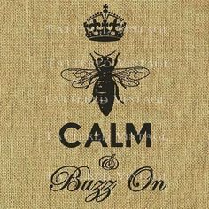 BEE CALM Digital Download no.306 Keep Calm Parody Burlap Feedsack Fabric Large Image Transfer Tattered Vintage 306. $4.00, via Etsy.