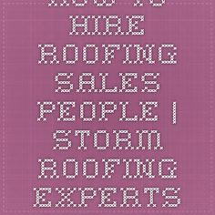 How To Hire Roofing Sales People | Storm Roofing Experts And Jobs
