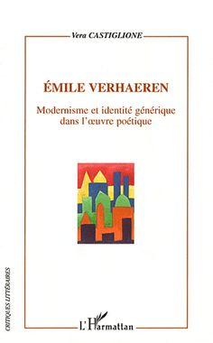Emile Verhaeren : modernisme et identité générique dans l'oeuvre poétique / Vera Castiglione - Paris : L'Harmattan, cop. 2011