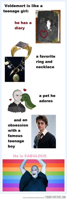 Voldemort is like a teenage girl…