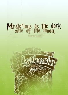 Slytherin - Mysterious as the dark side of the moon. (Mulan)