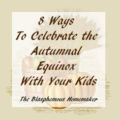The Blasphemous Homemaker: 8 Ideas For A Family Autumnal Equinox Celebration