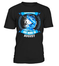 Fishing Legends Are Born In August Fishing  T-Shirt - Limited Edition