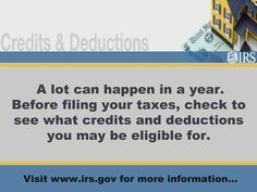 Check to see what credits and deductions you may be eligible for.
