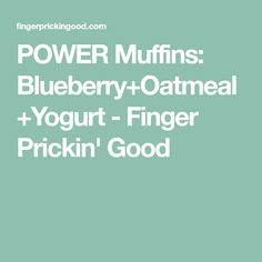 POWER Muffins: Blueberry+Oatmeal+Yogurt - Finger Prickin' Good