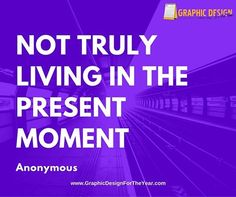 Enough #Graphics for the Entire #Year! 520! No more #Social #Media #Anxiety ! We can help you be a social media guru! Fast! Not truly living in the present moment -Anonymous - www.GraphicDesignfortheYear.com