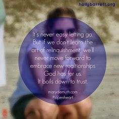 In trusting Him, we begin to hallow His name. @Mary DeMuth  #openheart Letting Go hollybarrett.org