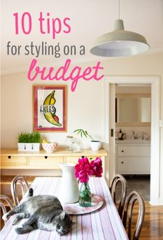 10 tips from an interior designer for styling your home on a budget.
