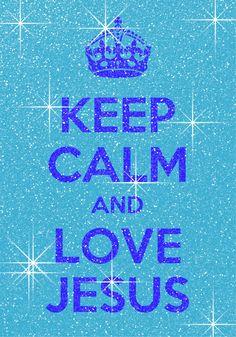 Keep calm and love Jesus