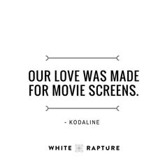 Inspirational & Motivational Quotes... Our Love Was Made For Moviescreens