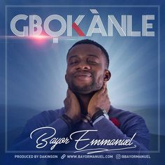 Verse 1 He is been good and always will be good Omomi every time your are challenged Gbokanle He is our God Heaven knows and you know it In every situation Gbokanle Chorus Every time that you slip gbokanle All the day that you brake gbokanle Verse 2 Test will come and try also like a   #Bayor Emmanuel