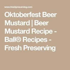 Oktoberfest Beer Mustard   Beer Mustard Recipe - Ball® Recipes - Fresh Preserving