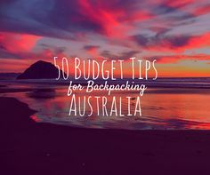 50 Budget Tips For Backpacking Australia
