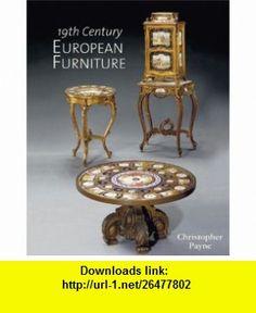 19th Century European Furniture (9781851496266) Christopher Payne , ISBN-10: 1851496262  , ISBN-13: 978-1851496266 ,  , tutorials , pdf , ebook , torrent , downloads , rapidshare , filesonic , hotfile , megaupload , fileserve