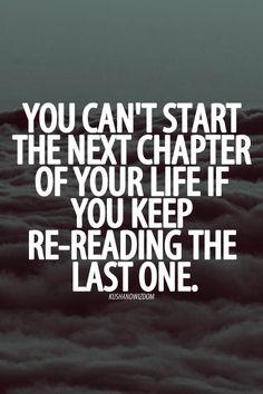 Δεν μπορείς ναι αλλάξεις κεφάλαιο στην ζωή σου αν συνεχίζεις ναι διαβάζεις το προηγούμενο ξανά και ξανά