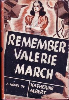 "Remember Valerie March. Katherine Albert. New York: Simon and Schuster. (1939). First edition. Original dust jacket. Hollywood themed novel found in which a woman becomes the ""greatest actress in motion pictures…flamboyant, beautiful, tawdry, amoral, experimenting."" Her story is told by the director who made her what she was and then destroyed her. Albert was herself a minor Hollywood actress and accomplished screenwriter, having several television show scripts to her credit."