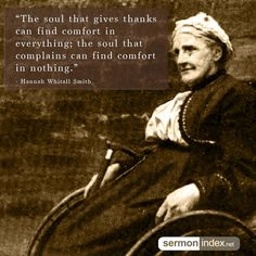 """""""The soul that gives thanks can find comfort in everything; the soul that complains can find comfort in nothing."""" - Hannah Whitall Smith #thanks #complains #comfort"""