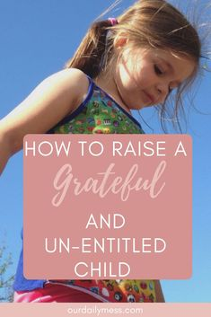 All about raising grateful, responsible, appreciative kids. Why giving our kids more actually makes them unhappy in the long run. #parenting #positiveparenting #entitlement #raisinggratefulkids #gratitute #simplicity #respect #motherhood