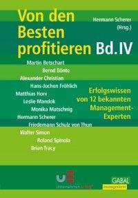 Hermann Scherer: Von den Besten profitieren IV Erfolgswissen von 12 bekannten Management-Experten