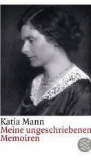 Katia Mann: Meine ungeschriebenen Memoiren