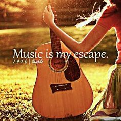 Music is my escape. Without music I'd die.