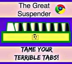 The Great Suspender: Tame Your Terrible Tabs!