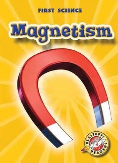 Magnetism by Mari Smith - First Science explains introductory physical science concepts about magnetism through real-world observation and simple scientific diagrams.