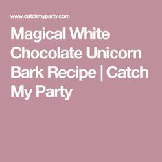 Magical White Chocolate Unicorn Bark Recipe   Catch My Party